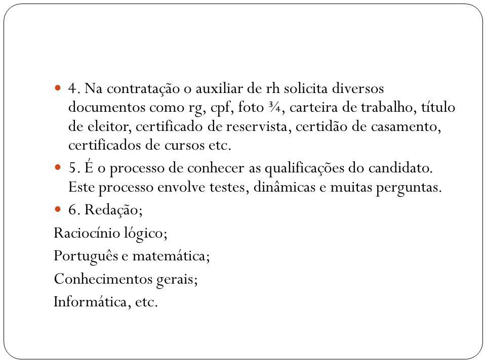 4. Na contratação o auxiliar de rh solicita diversos documentos como rg, cpf, foto ¾, carteira de trabalho, título de eleitor, certificado de reservis