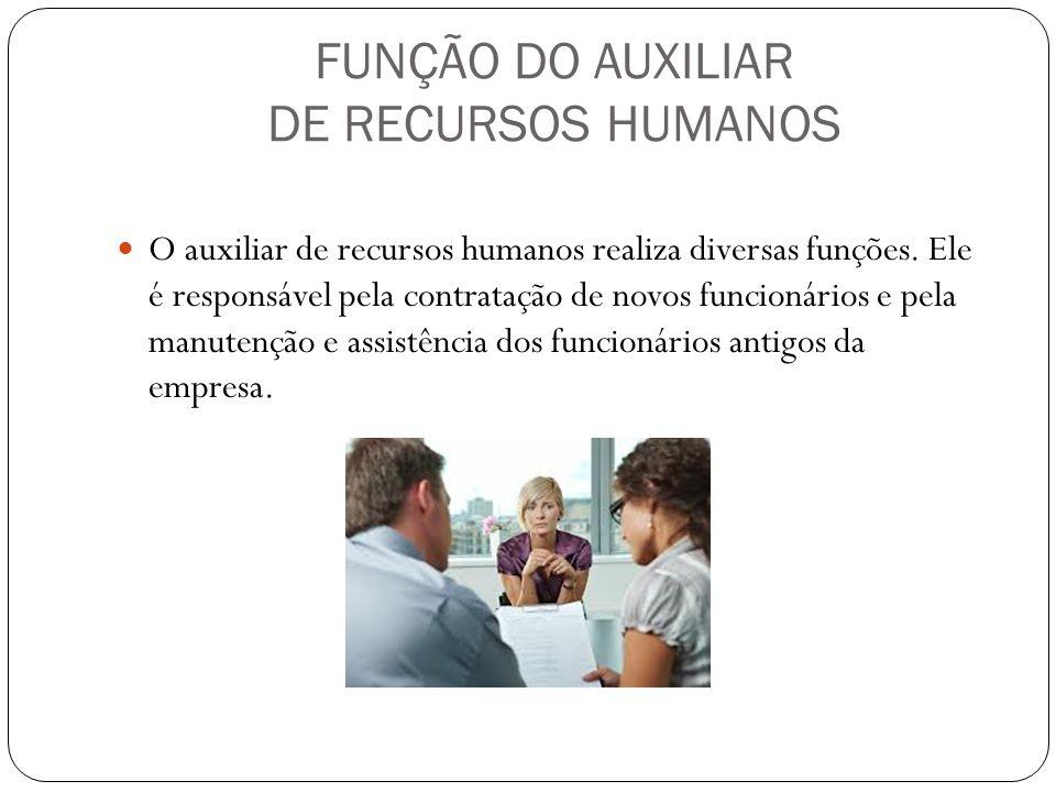 FUNÇÃO DO AUXILIAR DE RECURSOS HUMANOS O auxiliar de recursos humanos realiza diversas funções. Ele é responsável pela contratação de novos funcionári