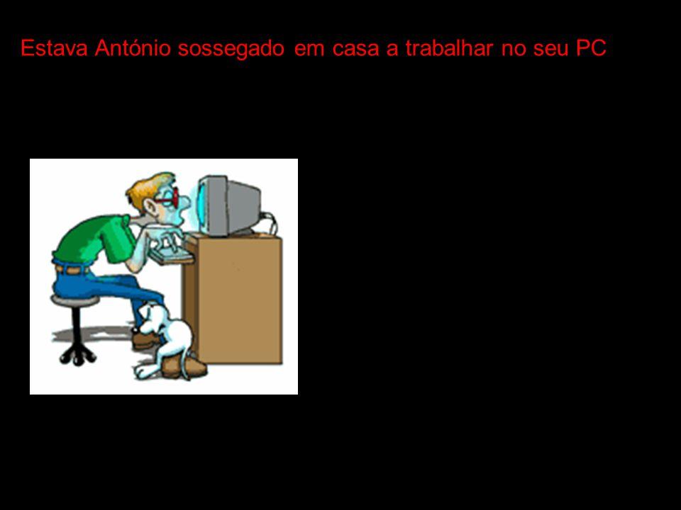 Estava António sossegado em casa a trabalhar no seu PC
