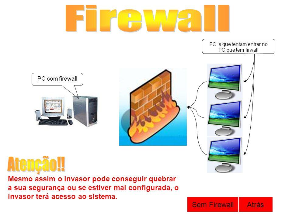 PC com firewall PC s que tentam entrar no PC que tem firwall Mesmo assim o invasor pode conseguir quebrar a sua segurança ou se estiver mal configurad