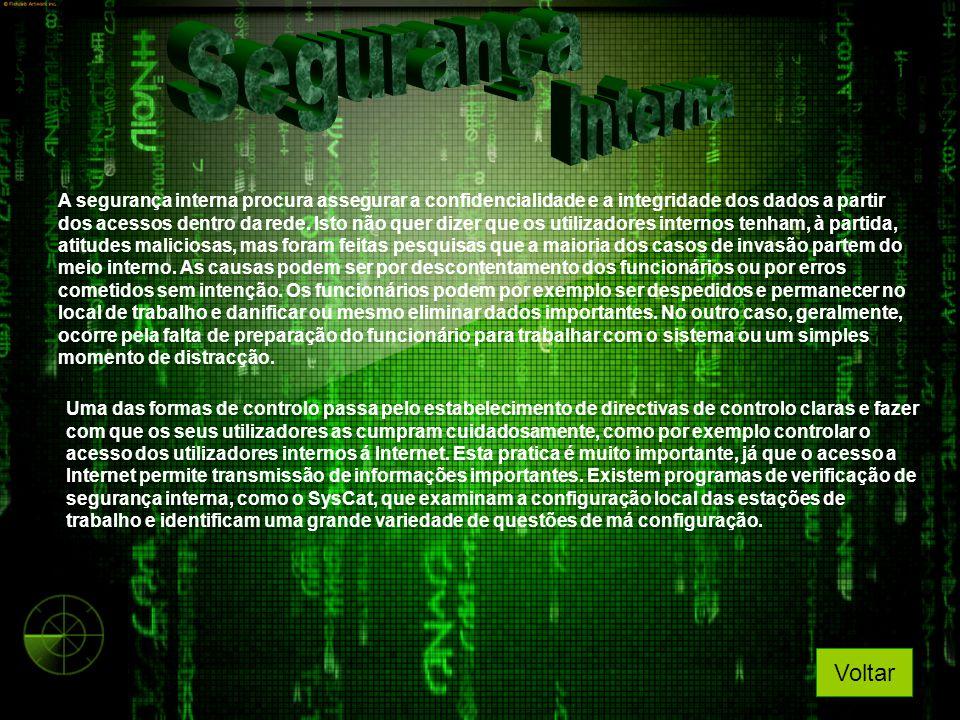 A segurança interna procura assegurar a confidencialidade e a integridade dos dados a partir dos acessos dentro da rede. Isto não quer dizer que os ut