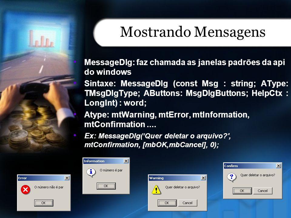 Mostrando Mensagens MessageDlg: faz chamada as janelas padrões da api do windows Sintaxe: MessageDlg (const Msg : string; AType: TMsgDlgType; AButtons