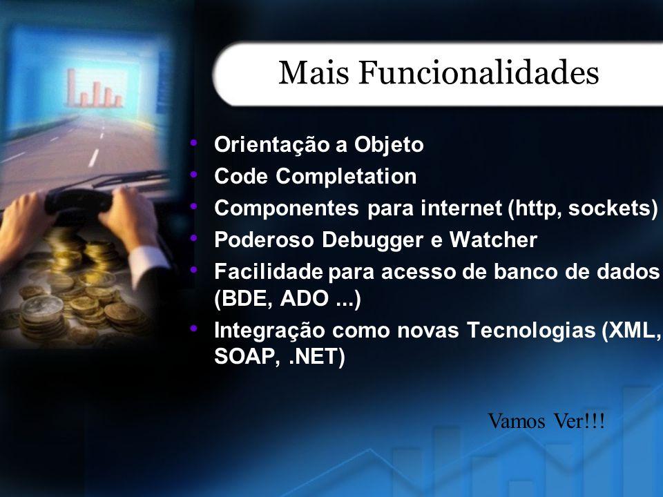 Mais Funcionalidades Orientação a Objeto Code Completation Componentes para internet (http, sockets) Poderoso Debugger e Watcher Facilidade para acess