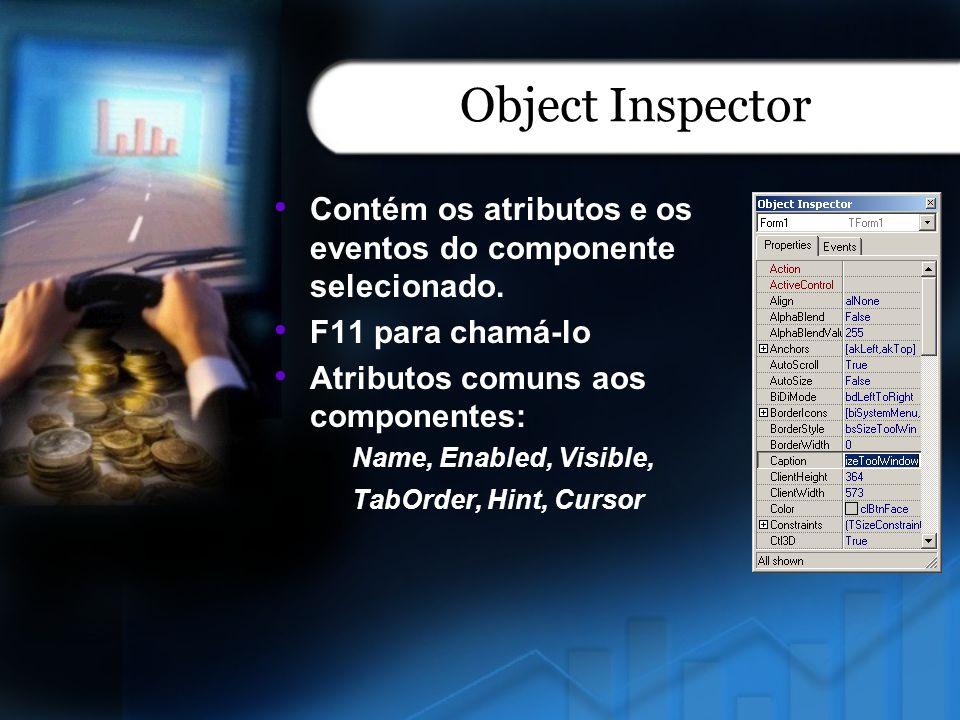 Object Inspector Contém os atributos e os eventos do componente selecionado. F11 para chamá-lo Atributos comuns aos componentes: Name, Enabled, Visibl