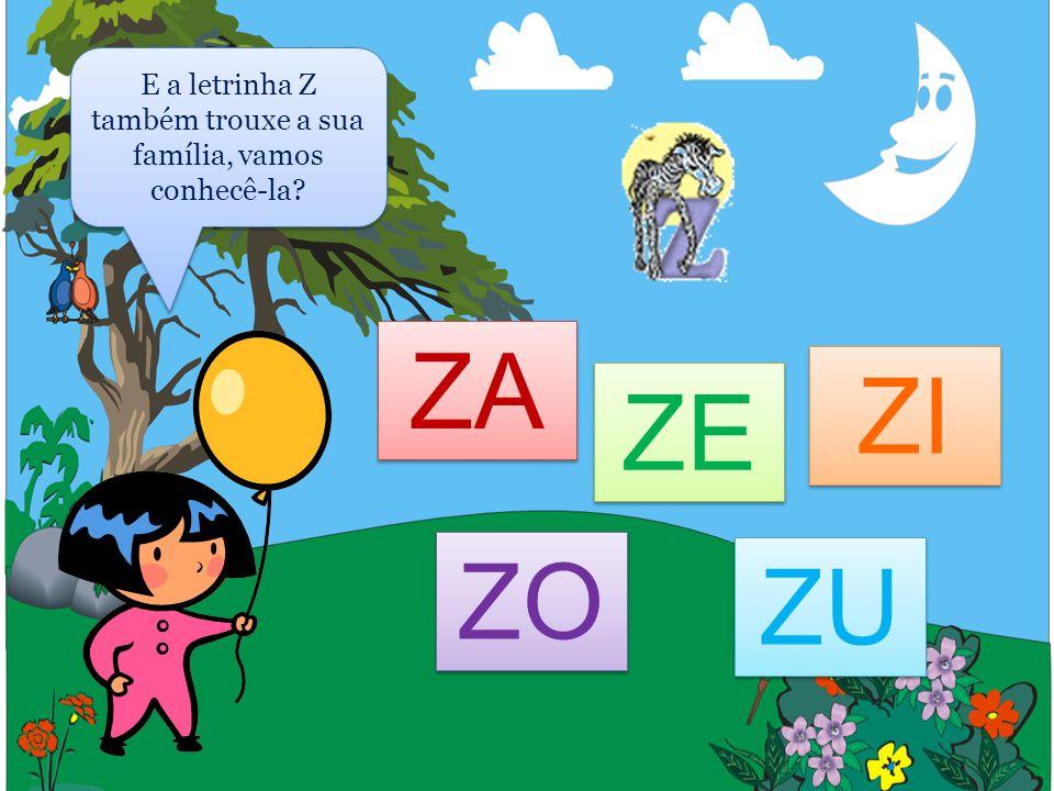 E a letrinha Z também trouxe a sua família, vamos conhecê-la? ZA ZE ZI ZO ZU