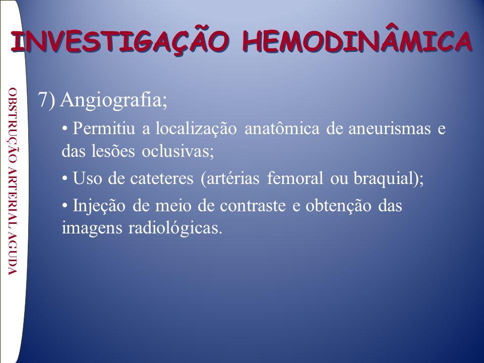 7) Angiografia; Permitiu a localização anatômica de aneurismas e das lesões oclusivas; Uso de cateteres (artérias femoral ou braquial); Injeção de meio de contraste e obtenção das imagens radiológicas.