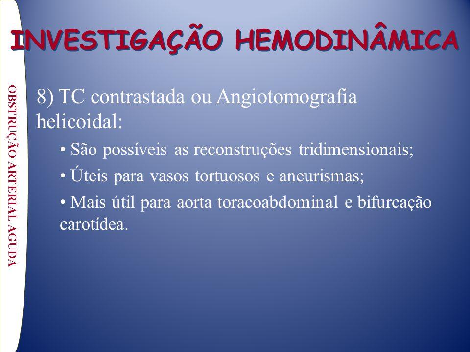 8) TC contrastada ou Angiotomografia helicoidal: São possíveis as reconstruções tridimensionais; Úteis para vasos tortuosos e aneurismas; Mais útil para aorta toracoabdominal e bifurcação carotídea.