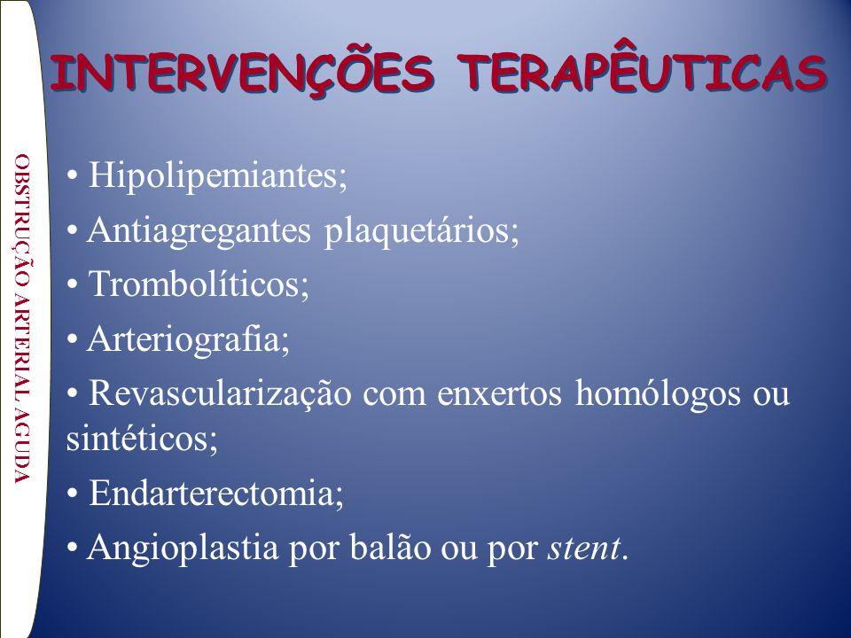 INTERVENÇÕES TERAPÊUTICAS Hipolipemiantes; Antiagregantes plaquetários; Trombolíticos; Arteriografia; Revascularização com enxertos homólogos ou sintéticos; Endarterectomia; Angioplastia por balão ou por stent.