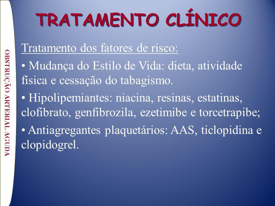 TRATAMENTO CLÍNICO Tratamento dos fatores de risco: Mudança do Estilo de Vida: dieta, atividade física e cessação do tabagismo. Hipolipemiantes: niaci