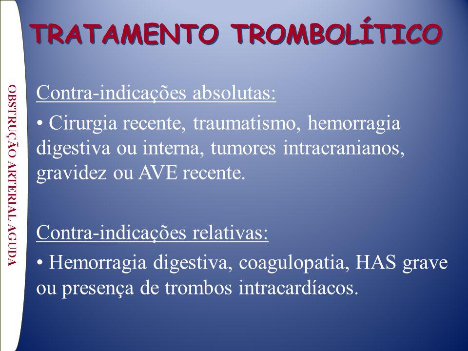 TRATAMENTO TROMBOLÍTICO Contra-indicações absolutas: Cirurgia recente, traumatismo, hemorragia digestiva ou interna, tumores intracranianos, gravidez
