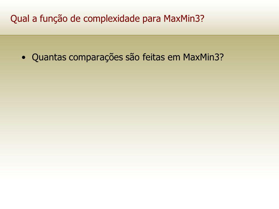 Qual a função de complexidade para MaxMin3? Quantas comparações são feitas em MaxMin3?