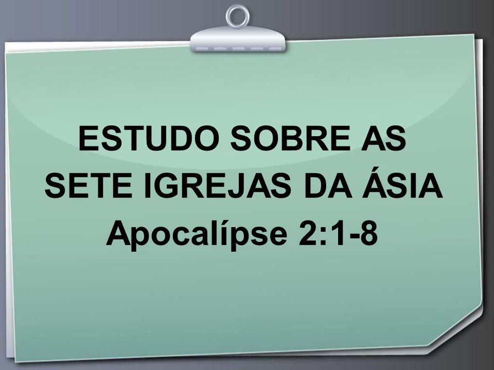 ESTUDO SOBRE AS SETE IGREJAS DA ÁSIA Apocalípse 2:1-8