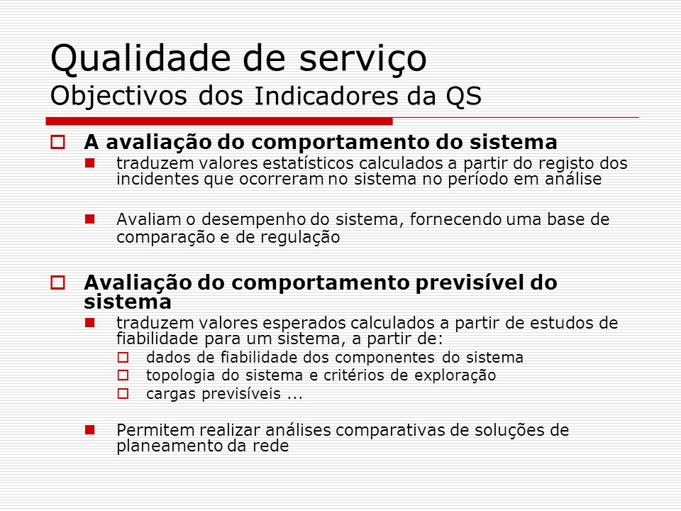 Qualidade de serviço Objectivos dos Indicadores da QS A avaliação do comportamento do sistema traduzem valores estatísticos calculados a partir do reg