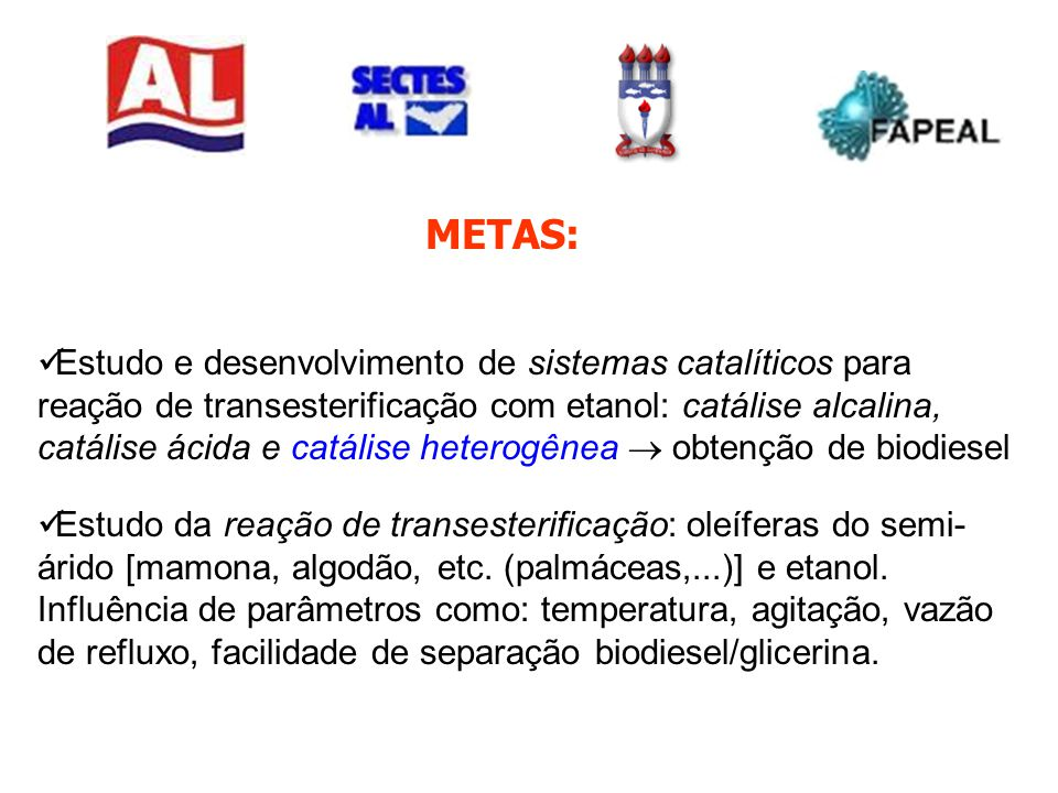 METAS: Estudo e desenvolvimento de sistemas catalíticos para reação de transesterificação com etanol: catálise alcalina, catálise ácida e catálise het