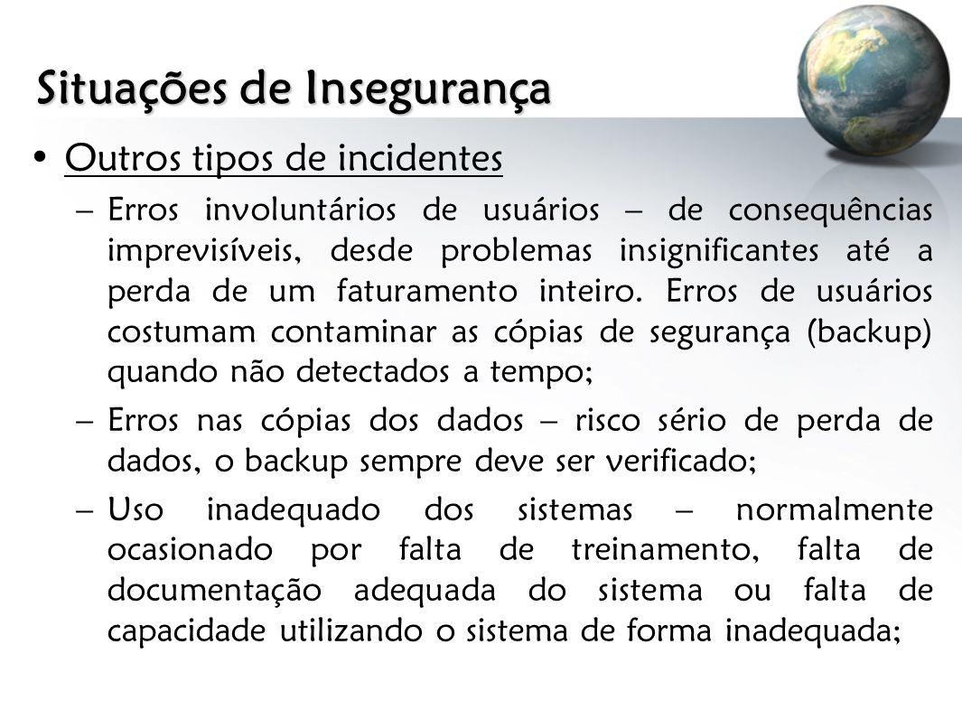 Situações de Insegurança Outros tipos de incidentes –Erros involuntários de usuários – de consequências imprevisíveis, desde problemas insignificantes