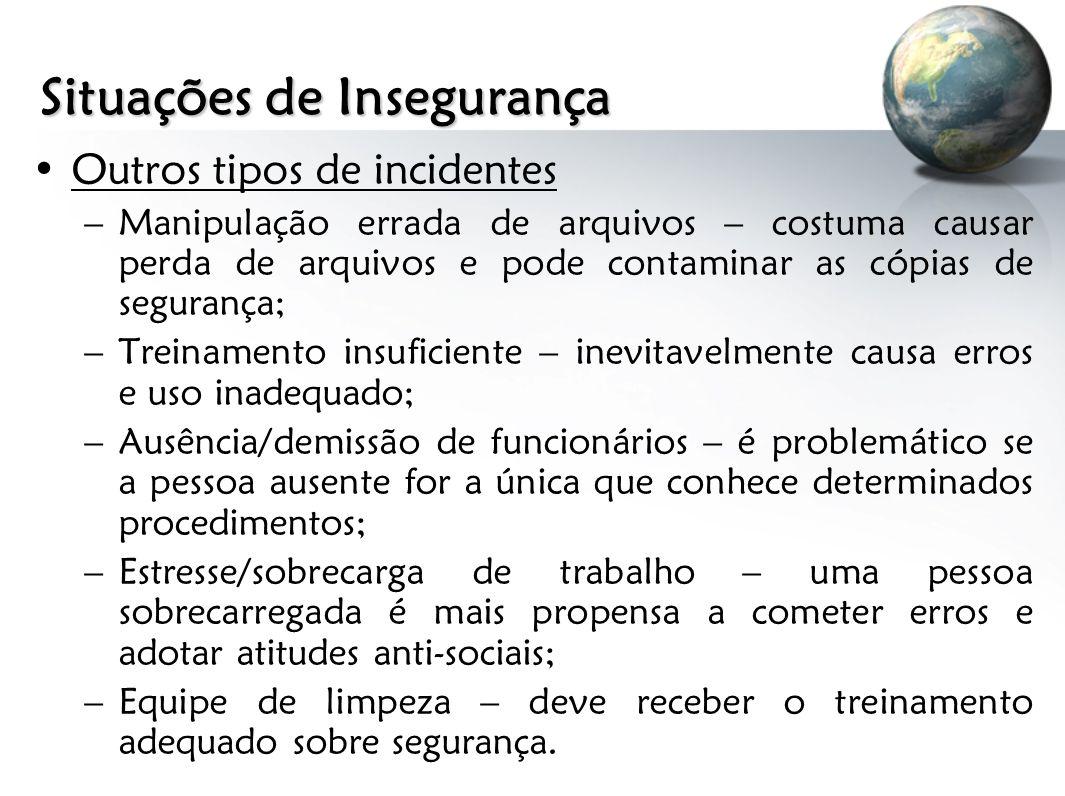 Situações de Insegurança Outros tipos de incidentes –Manipulação errada de arquivos – costuma causar perda de arquivos e pode contaminar as cópias de