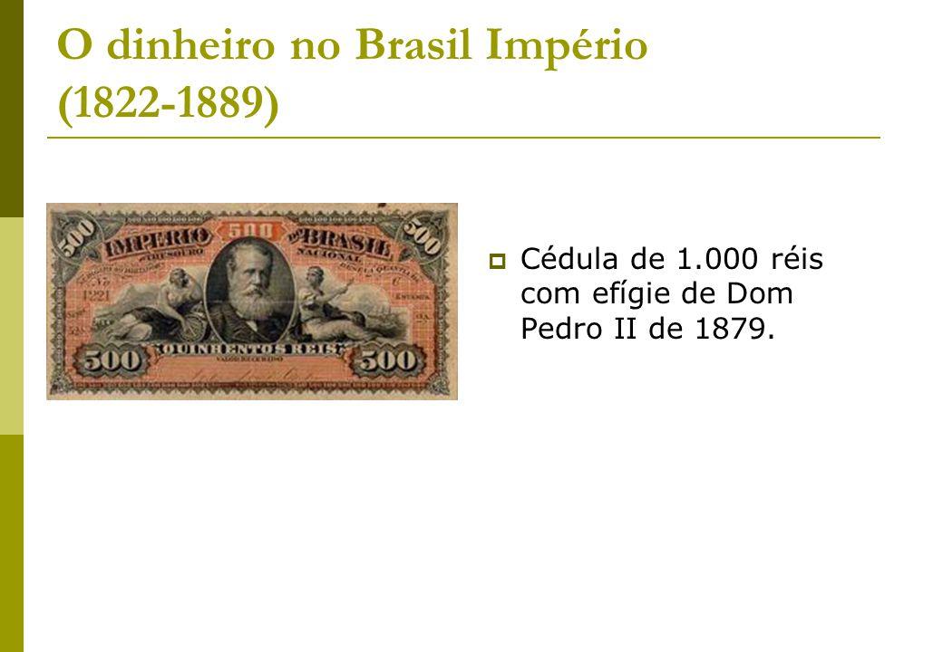 O dinheiro no Brasil Império (1822-1889) Cédula de 1.000 réis com efígie de Dom Pedro II de 1879.