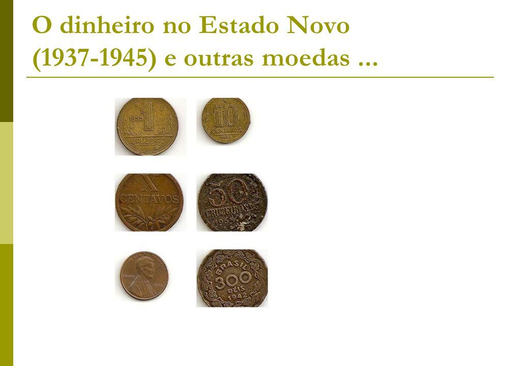 O dinheiro no Estado Novo (1937-1945) e outras moedas...