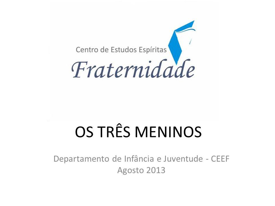 Departamento de Infância e Juventude - CEEF Agosto 2013 OS TRÊS MENINOS