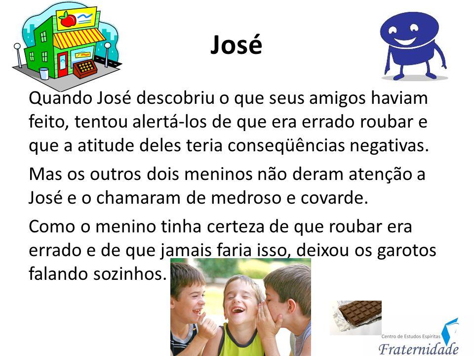 José Quando José descobriu o que seus amigos haviam feito, tentou alertá-los de que era errado roubar e que a atitude deles teria conseqüências negati