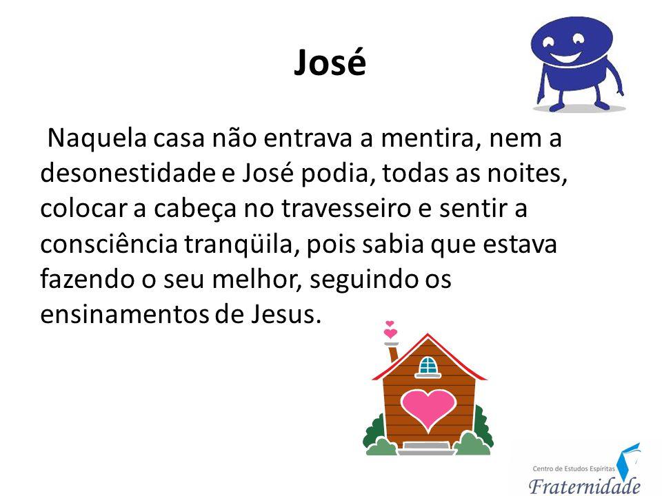 José Naquela casa não entrava a mentira, nem a desonestidade e José podia, todas as noites, colocar a cabeça no travesseiro e sentir a consciência tra