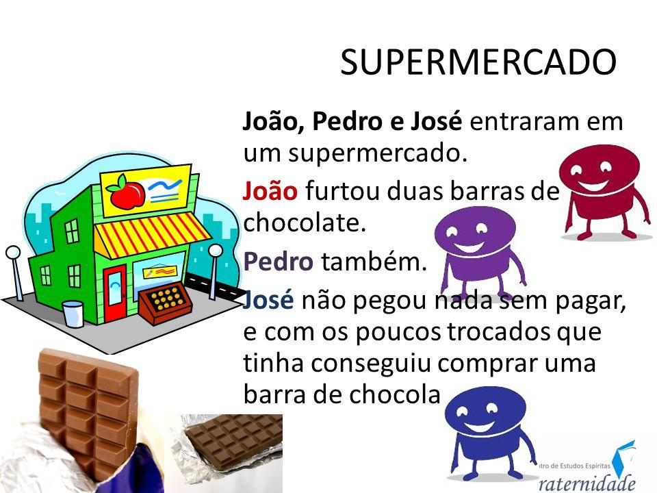 SUPERMERCADO João, Pedro e José entraram em um supermercado. João furtou duas barras de chocolate. Pedro também. José não pegou nada sem pagar, e com