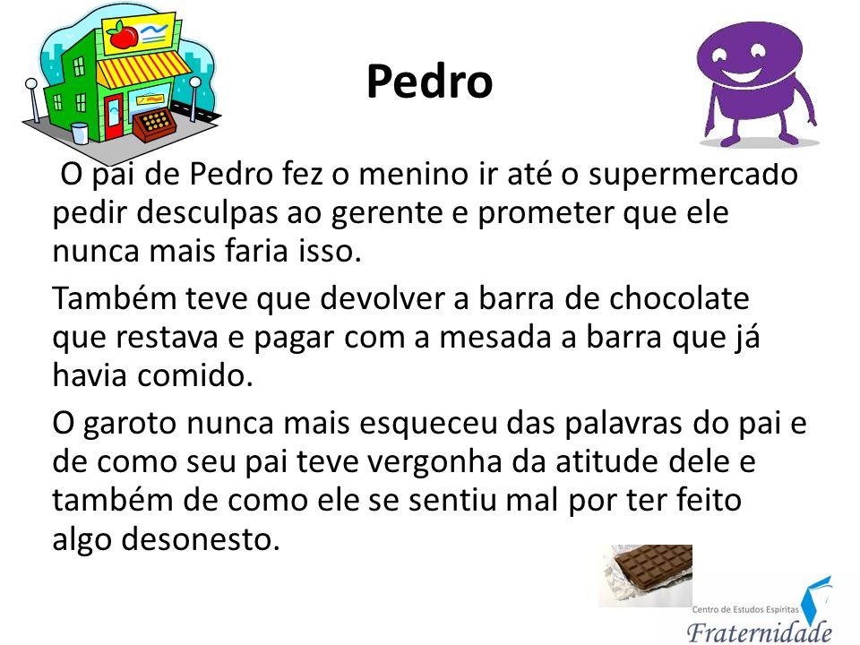 Pedro O pai de Pedro fez o menino ir até o supermercado pedir desculpas ao gerente e prometer que ele nunca mais faria isso. Também teve que devolver