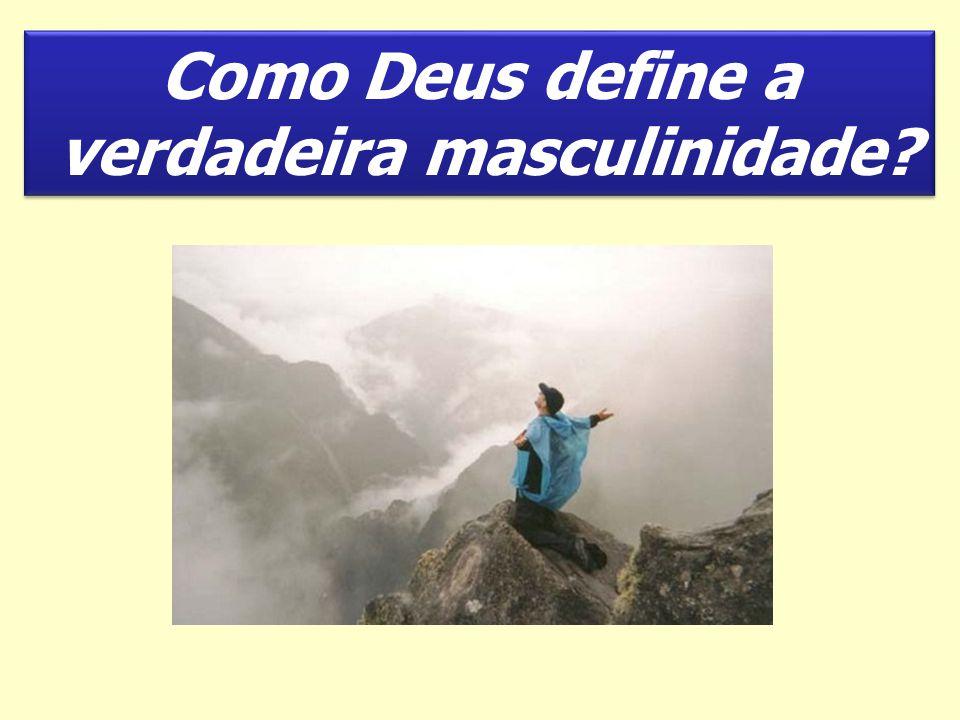 Como Deus define a verdadeira masculinidade? Como Deus define a verdadeira masculinidade?