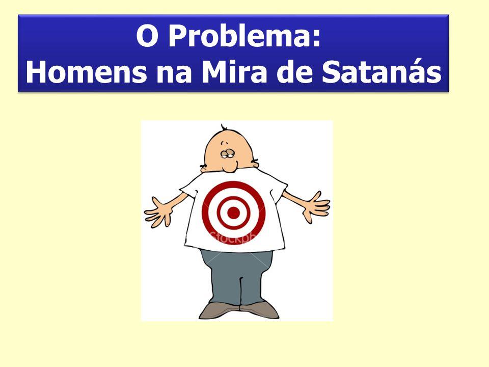 O Problema: Homens na Mira de Satanás O Problema: Homens na Mira de Satanás