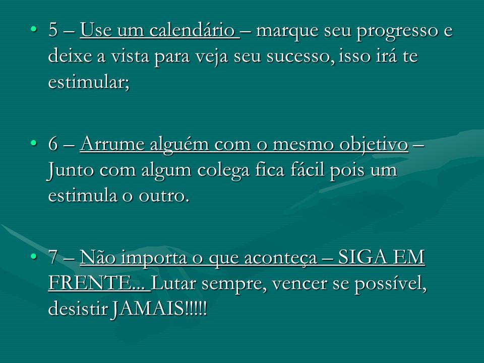 5 – Use um calendário – marque seu progresso e deixe a vista para veja seu sucesso, isso irá te estimular;5 – Use um calendário – marque seu progresso