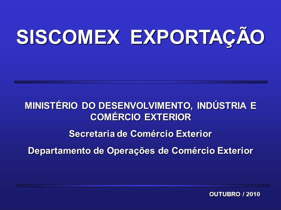 MINISTÉRIO DO DESENVOLVIMENTO, INDÚSTRIA E COMÉRCIO EXTERIOR Secretaria de Comércio Exterior Departamento de Operações de Comércio Exterior SISCOMEX E