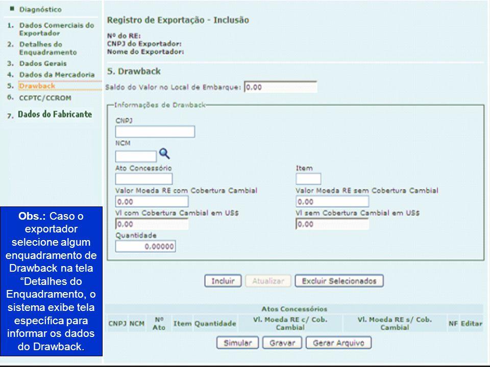 . Obs.: Caso o exportador selecione algum enquadramento de Drawback na tela Detalhes do Enquadramento, o sistema exibe tela específica para informar o