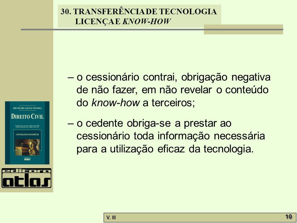 30. TRANSFERÊNCIA DE TECNOLOGIA LICENÇA E KNOW-HOW V. III 10 – o cessionário contrai, obrigação negativa de não fazer, em não revelar o conteúdo do kn