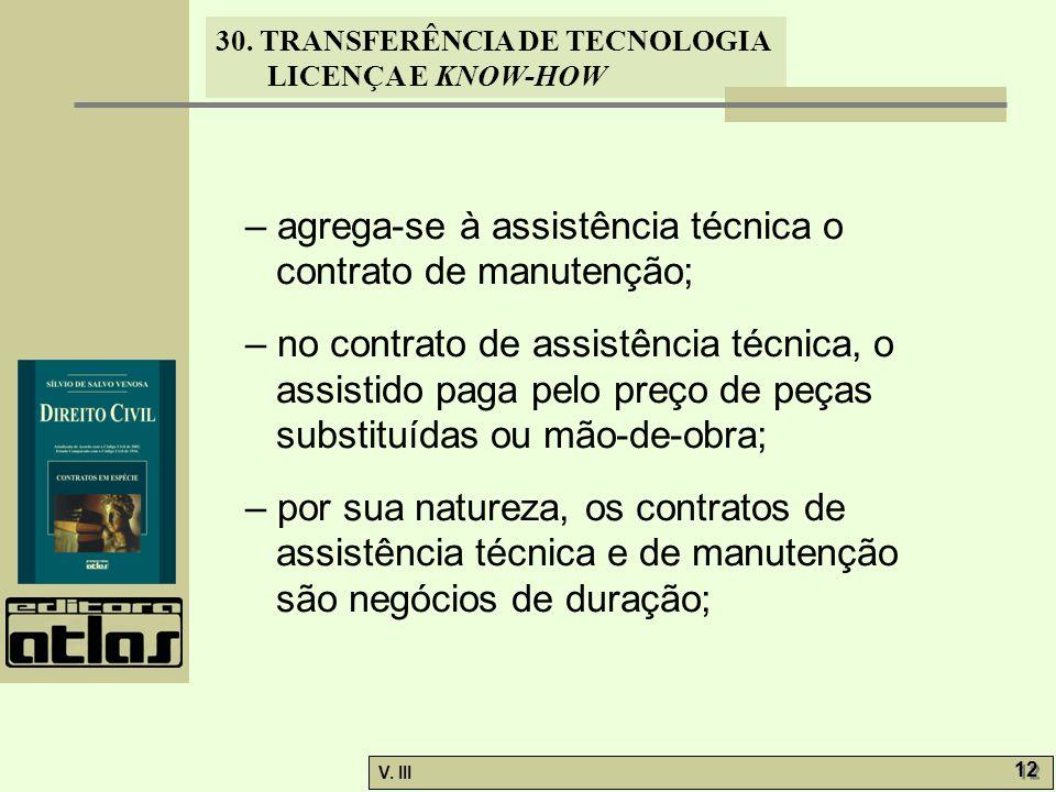30. TRANSFERÊNCIA DE TECNOLOGIA LICENÇA E KNOW-HOW V. III 12 – agrega-se à assistência técnica o contrato de manutenção; – no contrato de assistência
