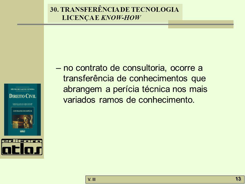 30. TRANSFERÊNCIA DE TECNOLOGIA LICENÇA E KNOW-HOW V. III 13 – no contrato de consultoria, ocorre a transferência de conhecimentos que abrangem a perí