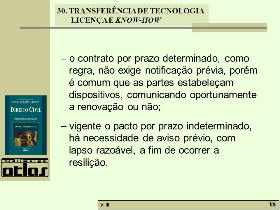 30. TRANSFERÊNCIA DE TECNOLOGIA LICENÇA E KNOW-HOW V. III 15 – o contrato por prazo determinado, como regra, não exige notificação prévia, porém é com