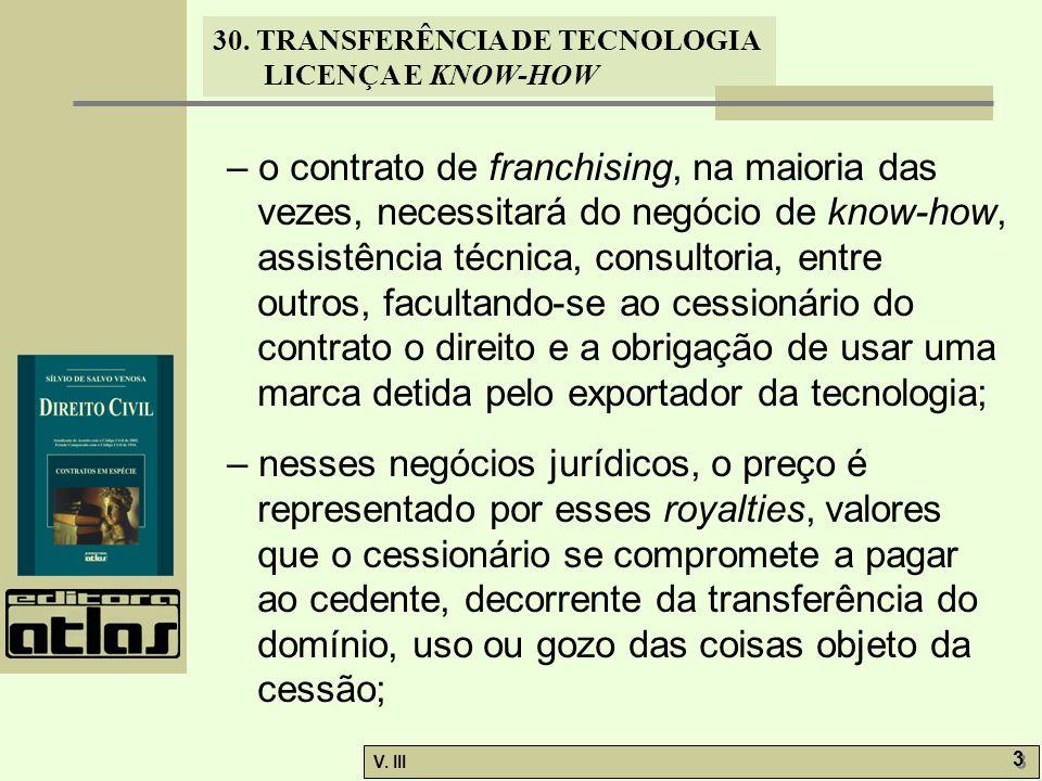30. TRANSFERÊNCIA DE TECNOLOGIA LICENÇA E KNOW-HOW V. III 3 3 – o contrato de franchising, na maioria das vezes, necessitará do negócio de know-how, a