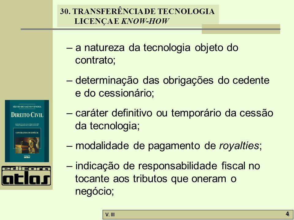 30. TRANSFERÊNCIA DE TECNOLOGIA LICENÇA E KNOW-HOW V. III 4 4 – a natureza da tecnologia objeto do contrato; – determinação das obrigações do cedente