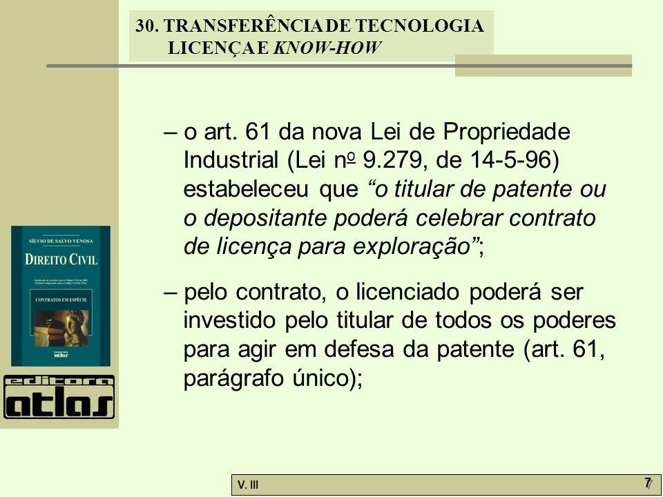 30. TRANSFERÊNCIA DE TECNOLOGIA LICENÇA E KNOW-HOW V. III 7 7 – o art. 61 da nova Lei de Propriedade Industrial (Lei n o 9.279, de 14-5-96) estabelece