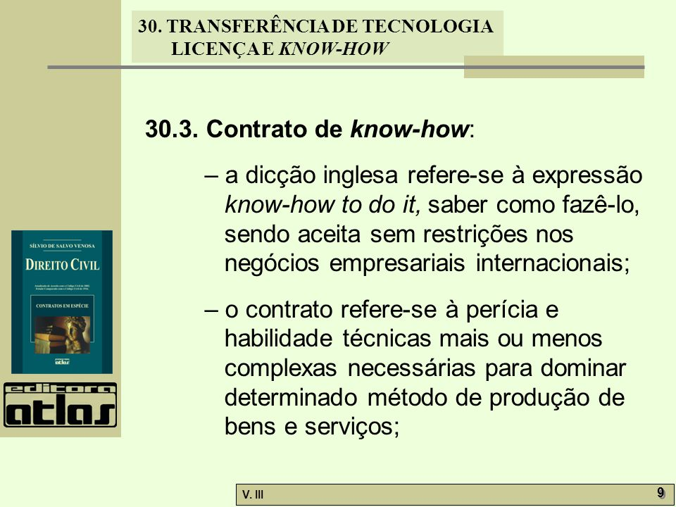 30. TRANSFERÊNCIA DE TECNOLOGIA LICENÇA E KNOW-HOW V. III 9 9 30.3. Contrato de know-how: – a dicção inglesa refere-se à expressão know-how to do it,