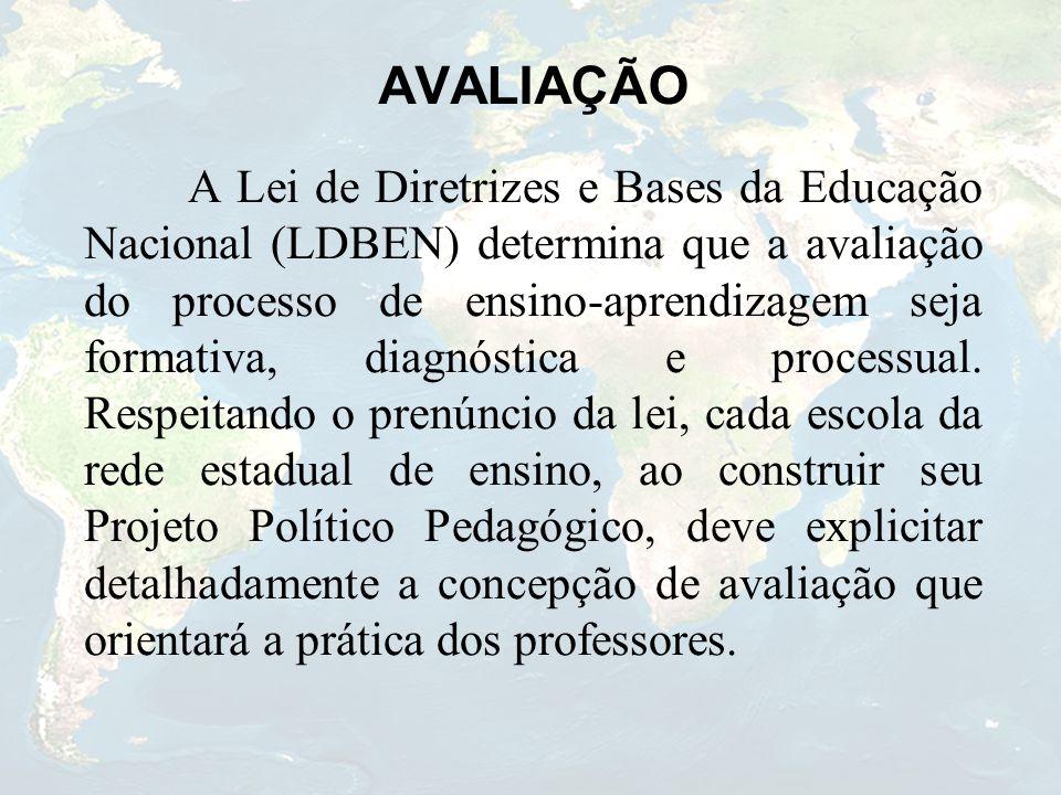 AVALIAÇÃO A Lei de Diretrizes e Bases da Educação Nacional (LDBEN) determina que a avaliação do processo de ensino-aprendizagem seja formativa, diagnó