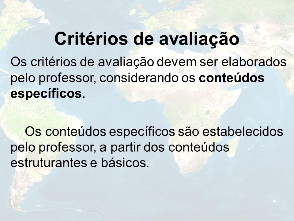 Critérios de avaliação Os critérios de avaliação devem ser elaborados pelo professor, considerando os conteúdos específicos. Os conteúdos específicos
