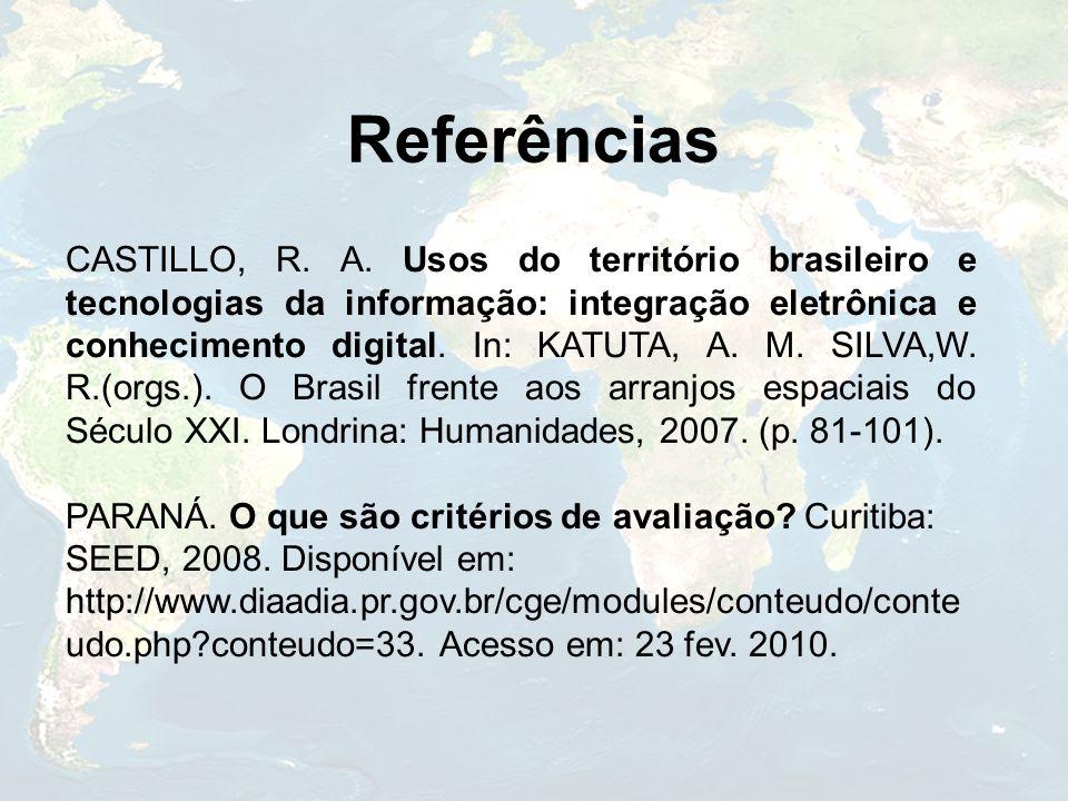 Referências CASTILLO, R. A. Usos do território brasileiro e tecnologias da informação: integração eletrônica e conhecimento digital. In: KATUTA, A. M.