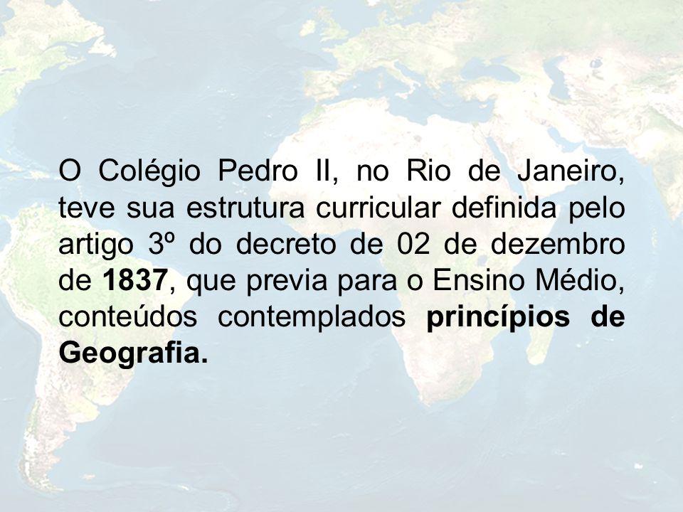 O Colégio Pedro II, no Rio de Janeiro, teve sua estrutura curricular definida pelo artigo 3º do decreto de 02 de dezembro de 1837, que previa para o E