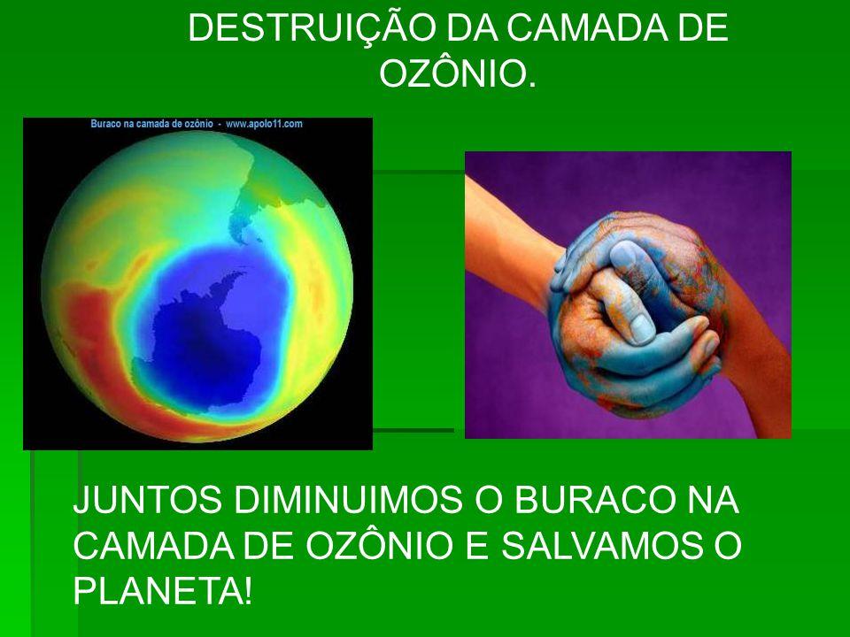 JUNTOS DIMINUIMOS O BURACO NA CAMADA DE OZÔNIO E SALVAMOS O PLANETA! DESTRUIÇÃO DA CAMADA DE OZÔNIO.