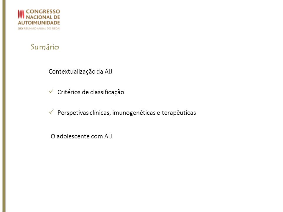 Sumário Contextualização da AIJ Critérios de classificação Perspetivas clínicas, imunogenéticas e terapêuticas O adolescente com AIJ