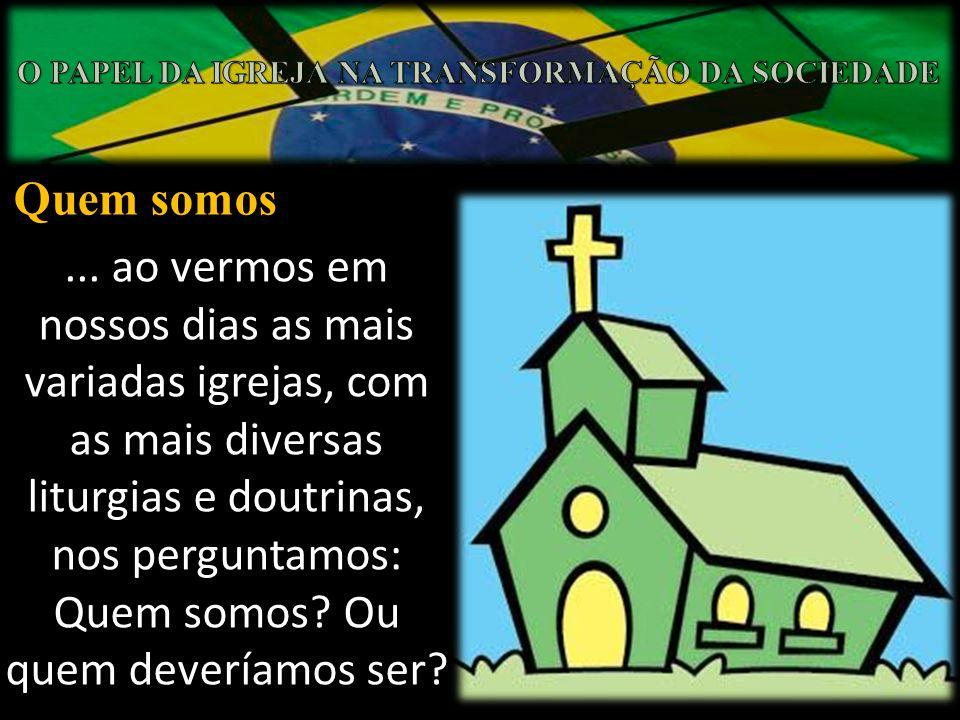 Quem somos... ao vermos em nossos dias as mais variadas igrejas, com as mais diversas liturgias e doutrinas, nos perguntamos: Quem somos? Ou quem deve