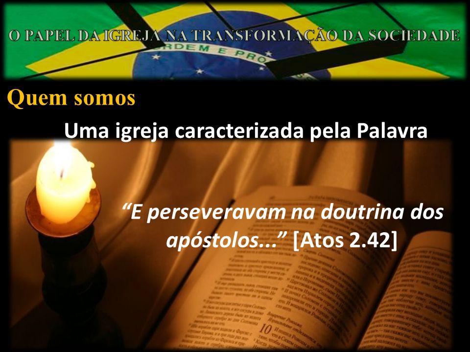 Quem somos Uma igreja caracterizada pela Palavra E perseveravam na doutrina dos apóstolos... [Atos 2.42]