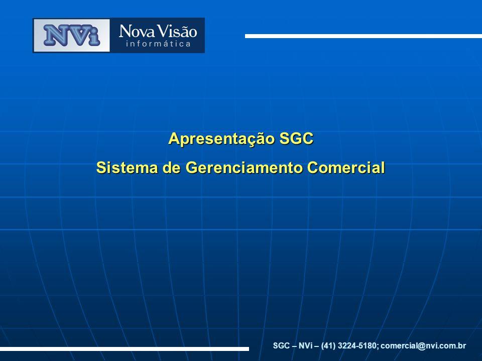 Apresentação SGC Sistema de Gerenciamento Comercial SGC – NVi – (41) 3224-5180; comercial@nvi.com.br