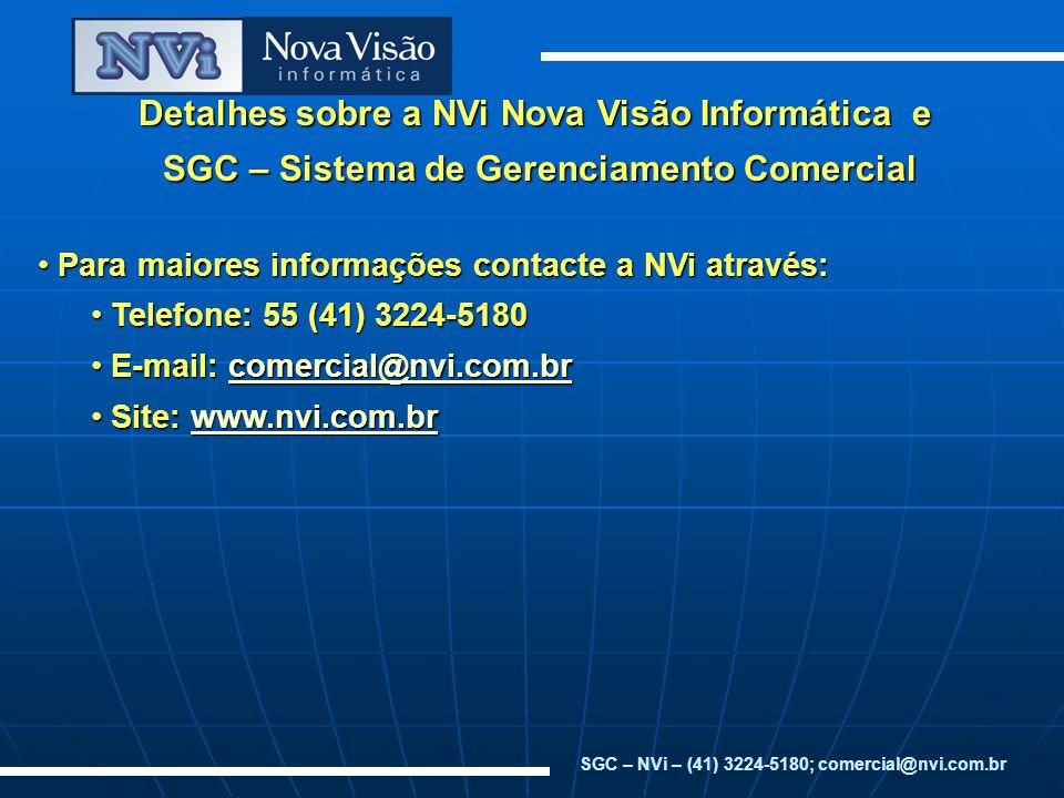 Detalhes sobre a NVi Nova Visão Informática e SGC – Sistema de Gerenciamento Comercial SGC – Sistema de Gerenciamento Comercial Para maiores informaçõ